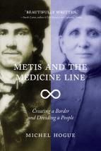 Metis and the Medicine Line Creating a Border and Dividing a People