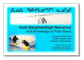 Inuit Knowledge of Polar Bears [Inuit Qaujimaningit Nanurnut] A Project of the Gjoa Haven Hunters' and Trappers' Organization